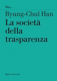 La società della trasparenza. Unacritica.